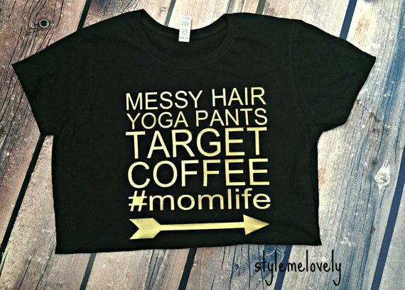 16b6085d5d Messy Hair Yoga Pants Target Coffee Mom Life Shirt | Products ...