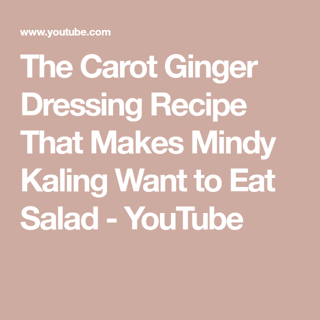 The Carot Ginger Dressing Recipe That Makes Mindy Kaling Want To Eat Salad Youtube In 2020 Ginger Dressing Dressing Recipe Eat Salad