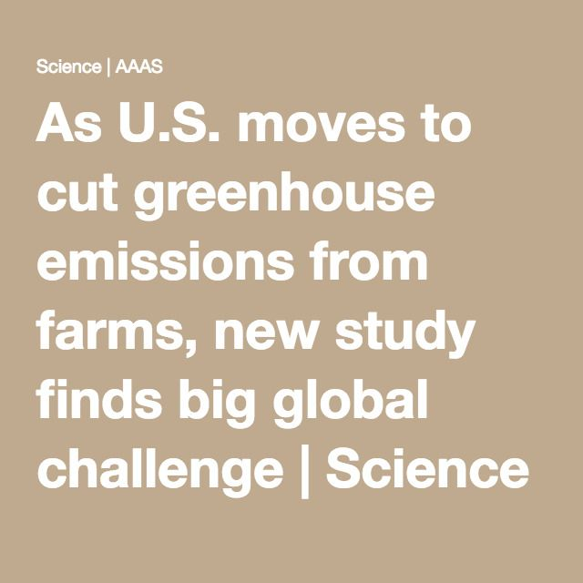 As U.S. moves to cut greenhouse emissions from farms, new study finds big global challenge | Science | AAAS