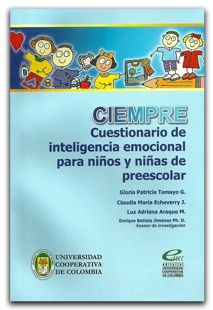 Ciempre Cuestionario De Inteligencia Emocional Para Niños Y Niñas De Preescolar Universidad Cooperativa De Colombia Www Librosyeditores Psychology Spanish