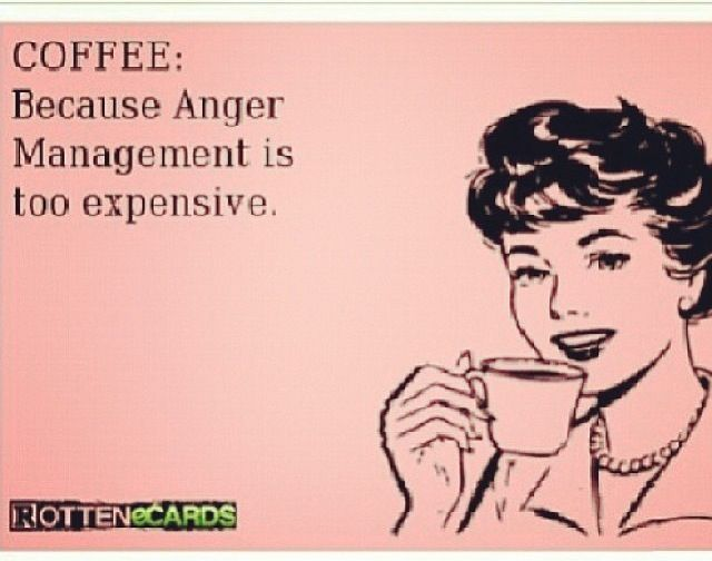 Coffee is cheaper than anger management
