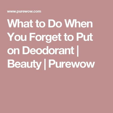 What To Do When You Forget To Put On Deodorant Deodorant Forget