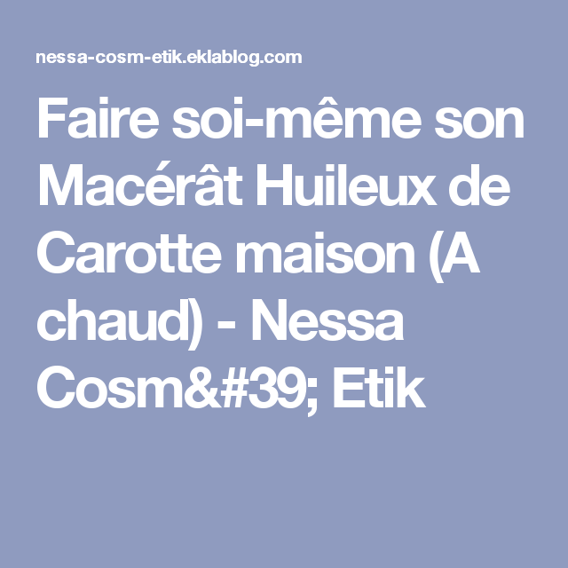 Faire soi-même son Macérât Huileux de Carotte maison (A chaud) | Macerat huileux, Faire soi meme ...