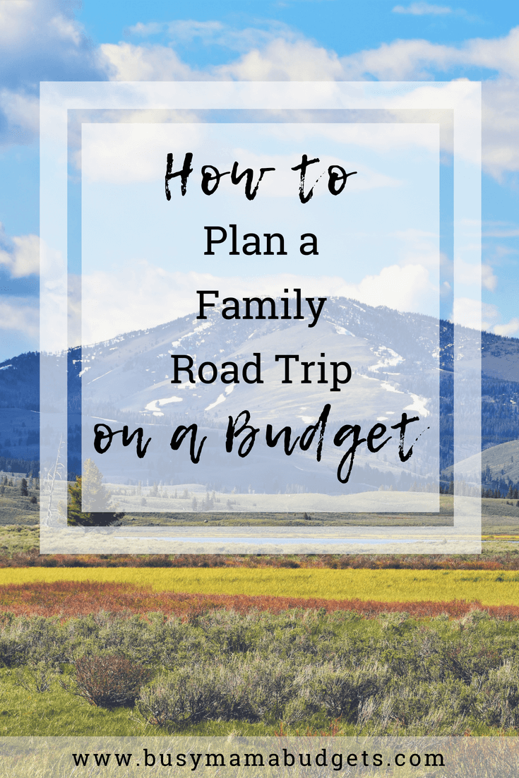 How To Plan A Family Road Trip On Budget Busy Mama Budgets