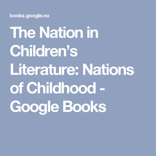 The Nation in Children's Literature: Nations of Childhood - Google Books