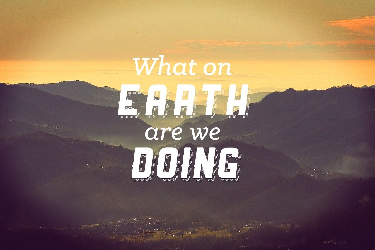 Drew Loewen - What On Earth Are We Doing?  A blog about doing and being, and what it means to be a Christian.