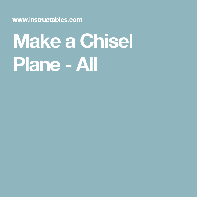 Make a Chisel Plane - All