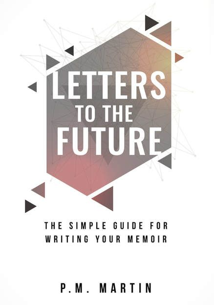 Letters to the Future The Simple Guide for Writing Your Memoir