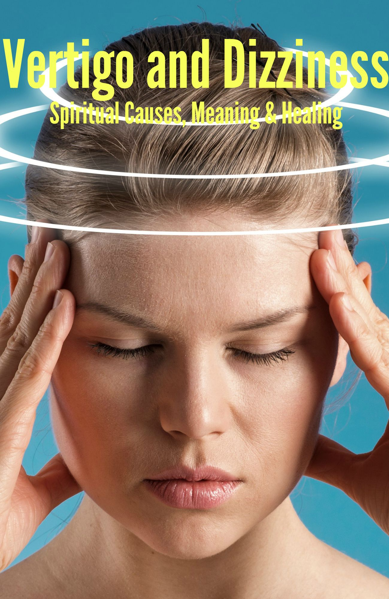 Vertigo and Dizziness - Spiritual Causes, Meaning & Healing | Health