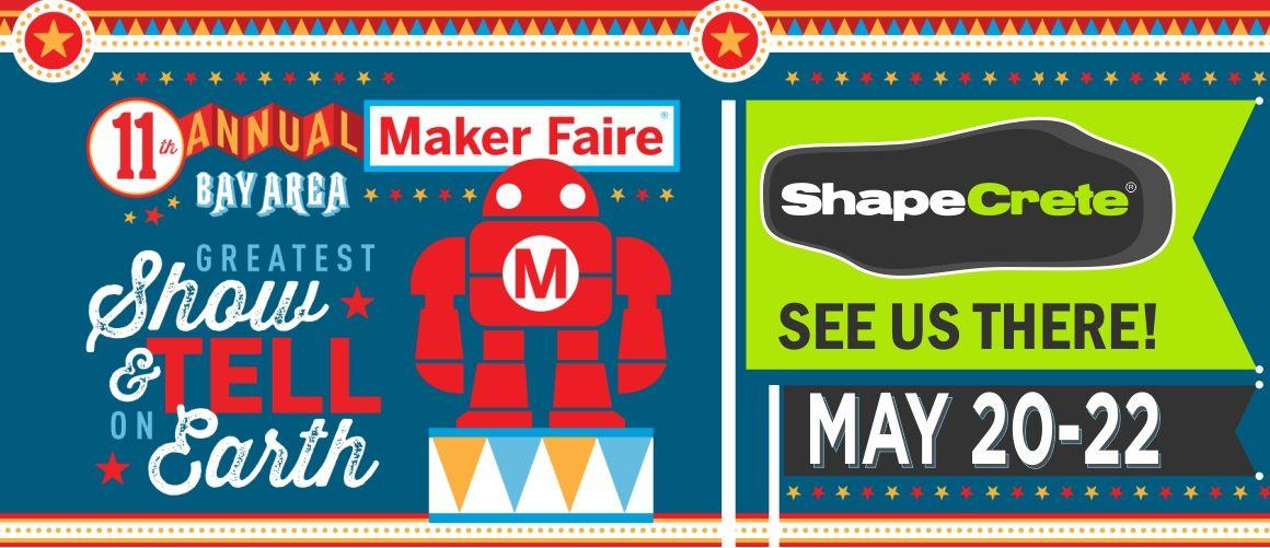 See ShapeCrete at Maker Faire Bay Area, San Mateo, May 20-22, 2016!
