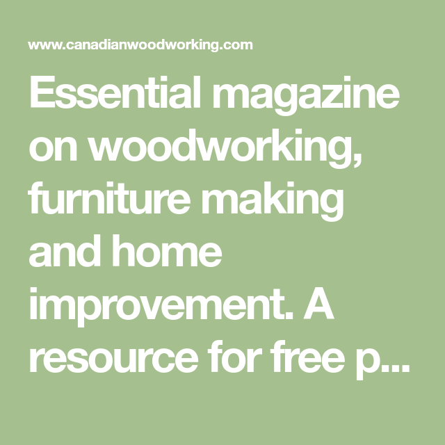Essential Magazine On Woodworking Furniture Making And Home