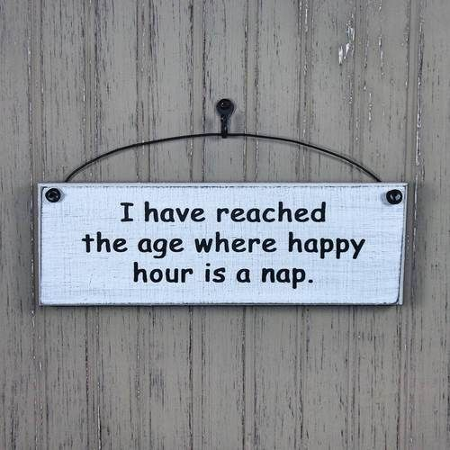Decorative Wood Signs With Sayings I Have Reached The Age Where Happy Hour Is A Nap Signfarmhouse
