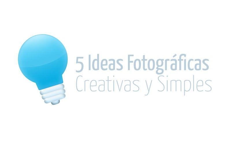 5 Ideas Fotográficas Creativas Extremadamente SIMPLES