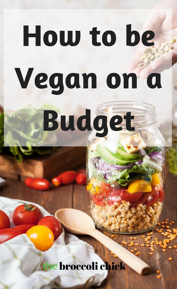 How To Be Vegan On A Budget Be Vegan Vegan Foods