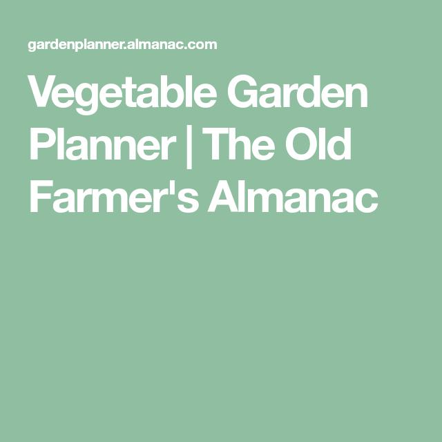 Vegetable Garden Planner The Old Farmer S Almanac Vegetable Garden Planner Garden Planner Vegetable Garden