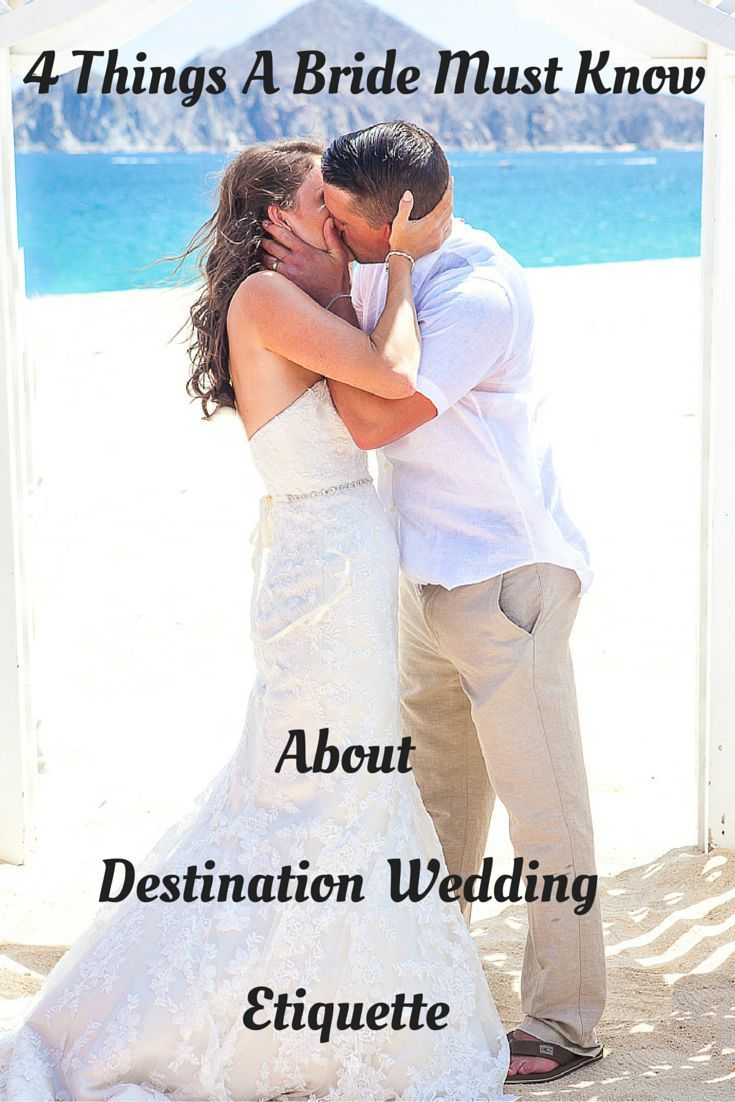 4 Things A Bride Must Know About Destination Wedding Etiquette Destination Wedding Etiquette Wedding Etiquette Destination Wedding