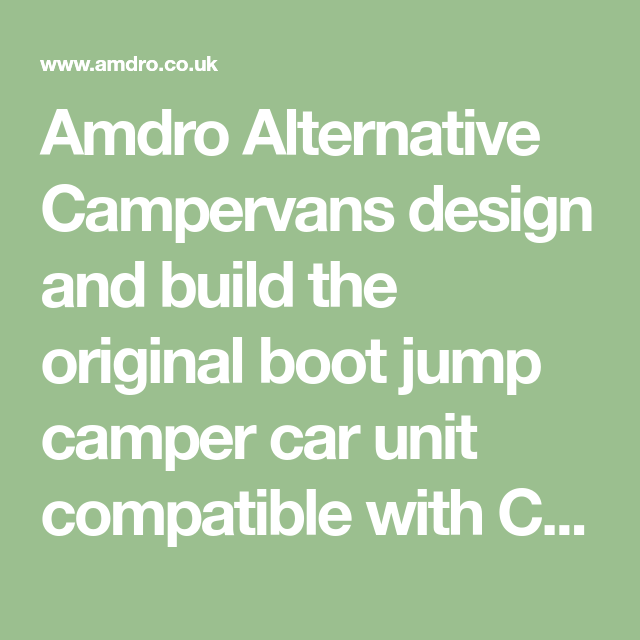 Amdro Alternative Campervans Design And Build The Original Boot Jump Camper Car Unit Compatible With Citroen Berlingo P Camper Volkswagen Caddy Renault Kangoo