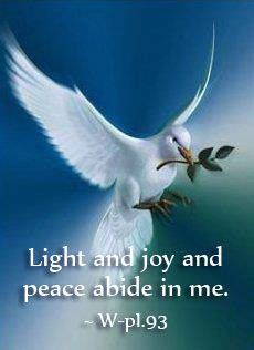Light And Joy And Peace Abide In Me Lesson 93 A Course In