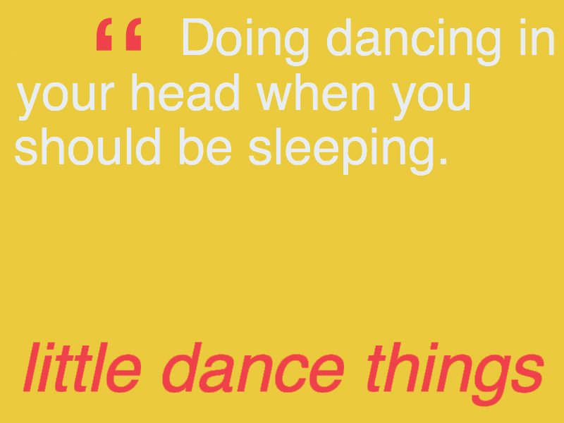 I dance in my head all the time!
