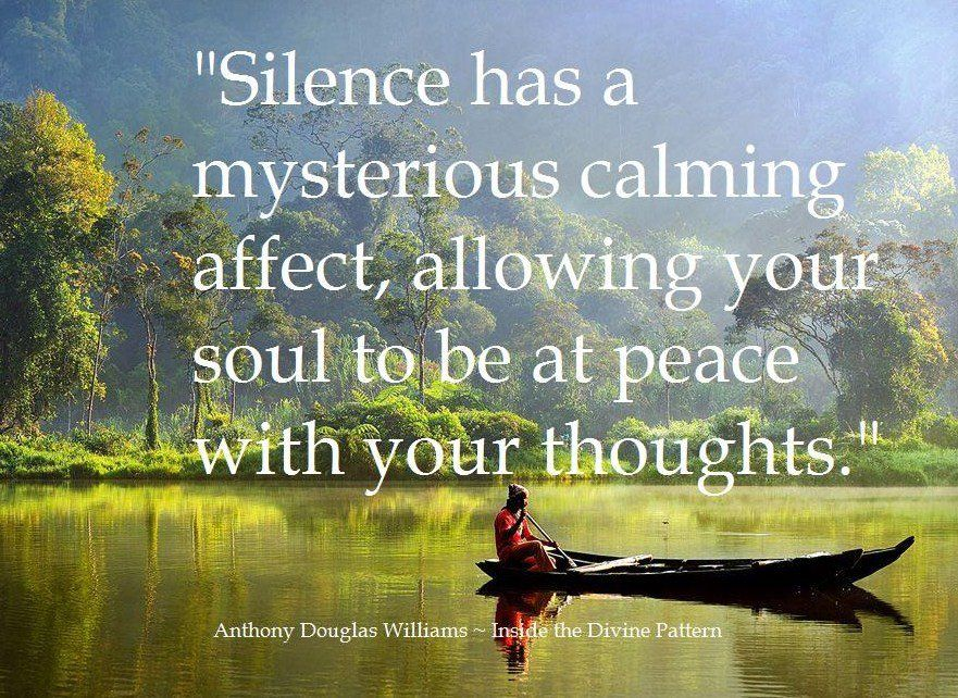 """""""Silence has a mysterious calming affect, allowing your"""