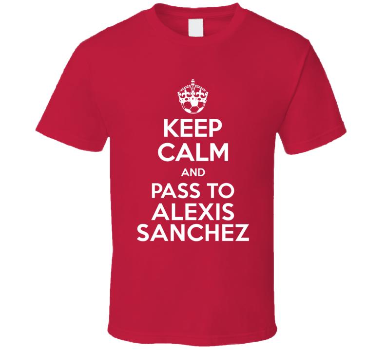 Keep Calm And Pass To Alexis Sanchez Arsenal Player T Shirt