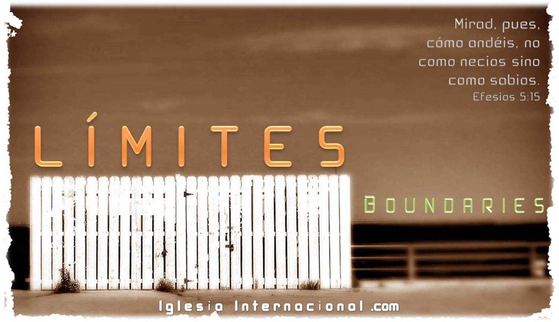 LÍMITES: Una de las series de mensajes predicados en la iglesia internacional.com