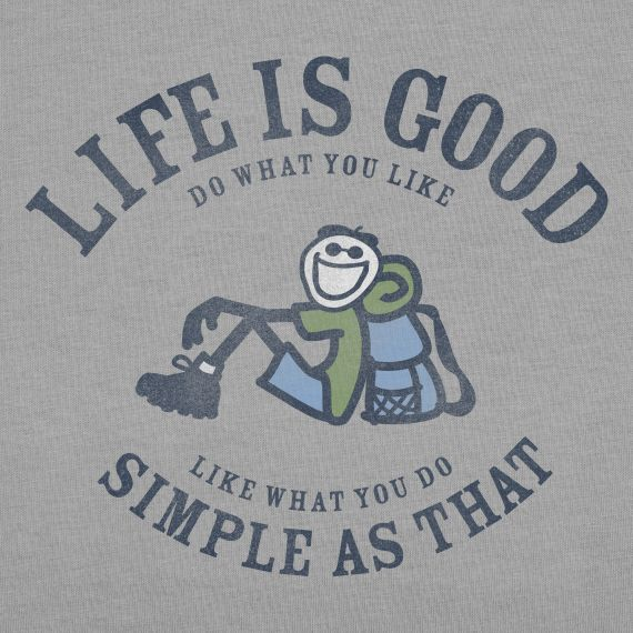 Life is Good - Like what you do.  Simple as that.