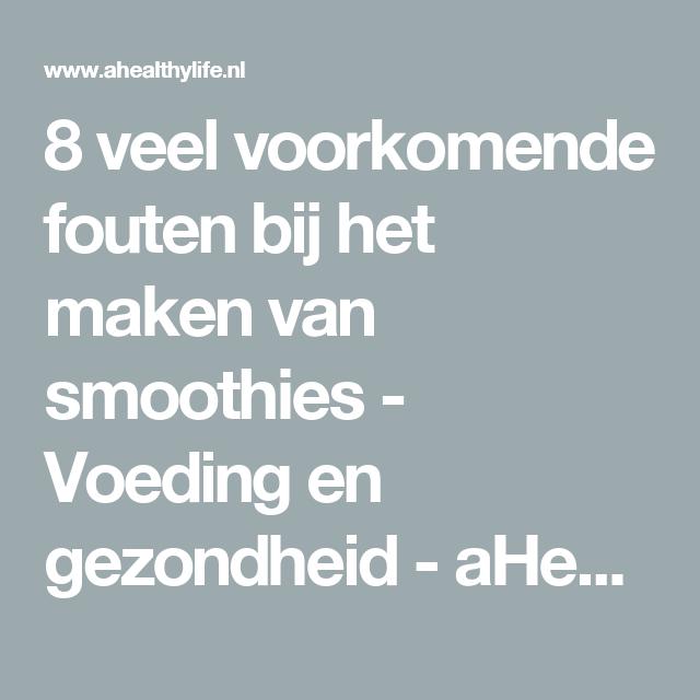 8 veel voorkomende fouten bij het maken van smoothies - Voeding en gezondheid - aHealthylife.nl