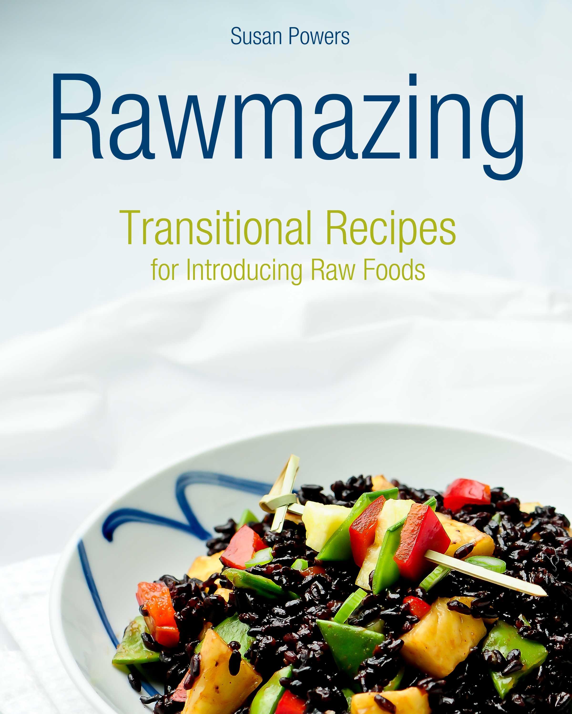 Rawmazing Transitional Raw Foods Raw Food Recipes Eating Raw Food