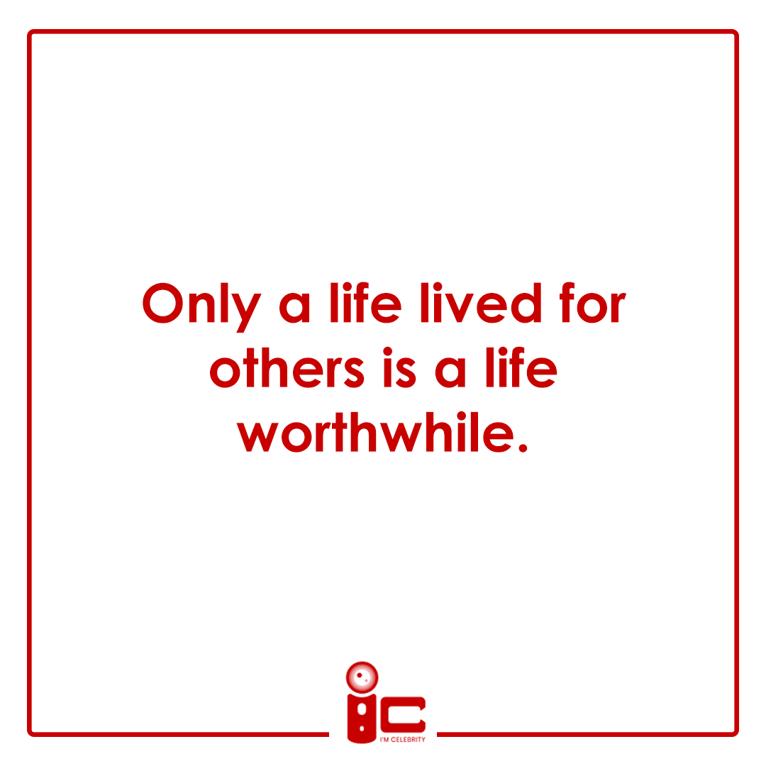 Only a life lived for others is a life worthwhile ...