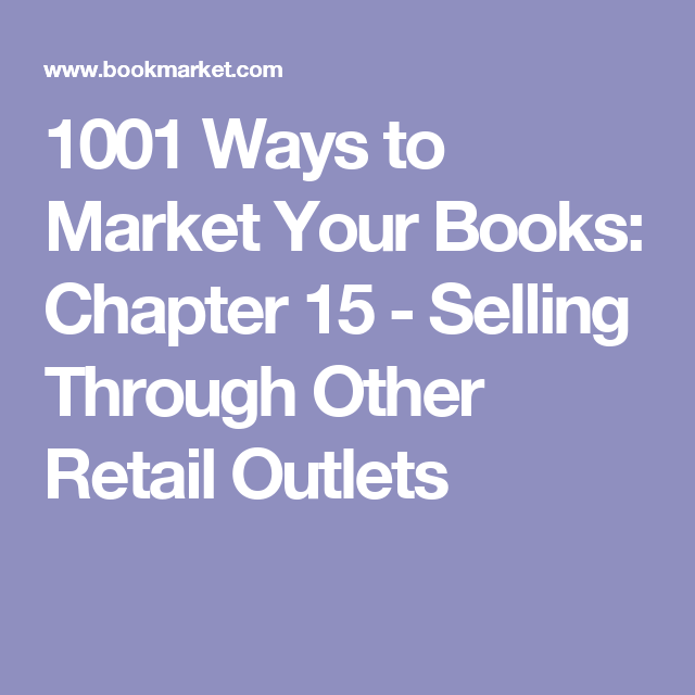 1001 Ways to Market Your Books: Chapter 15 - Selling Through Other Retail Outlets