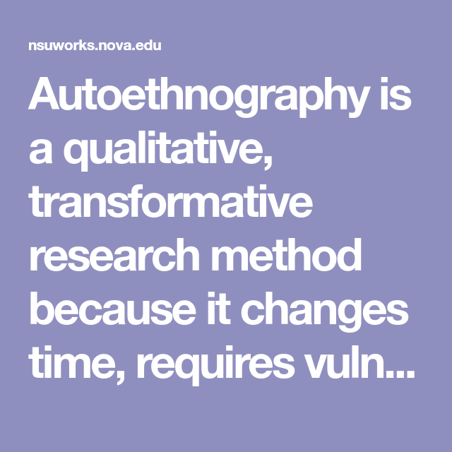 Autoethnography I A Qualitative Transformative Research Method Because It Change Time Require Vulnerability Foster Empa How To Write An Dissertation