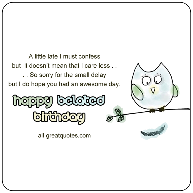 A Little Late I Must Confess Happy Belated Birthday Cards For Facebook