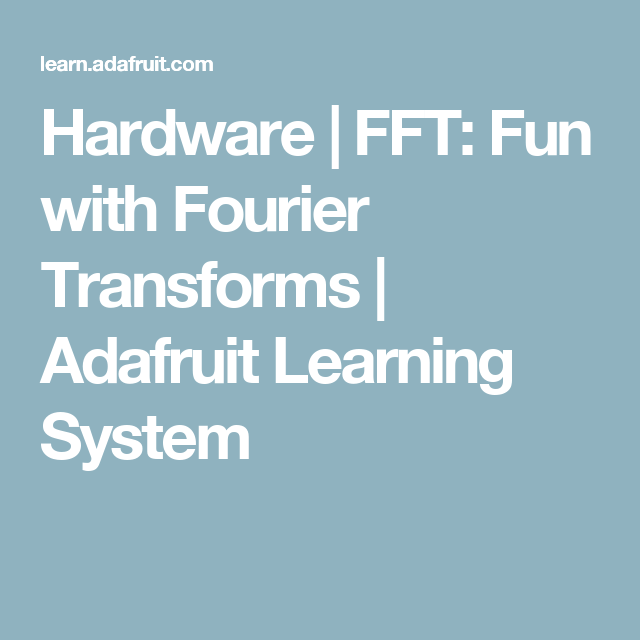 Hardware | FFT: Fun with Fourier Transforms | Adafruit Learning