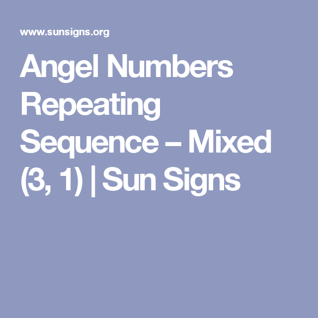 Angel Numbers Repeating Sequence Mixed 3 1 Sun Signs