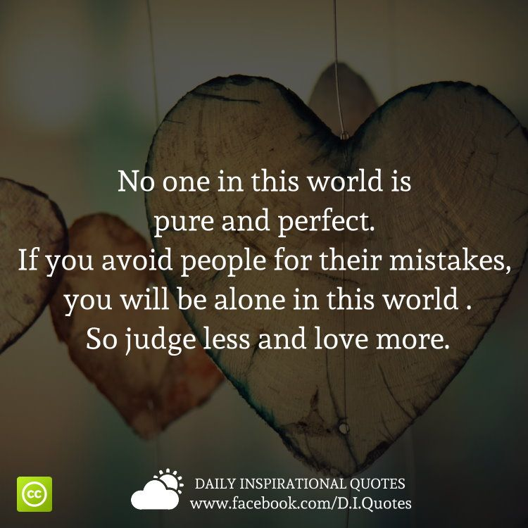 No One In This World Is Pure And Perfect If You Avoid People For Their Mistakes You Wi Inspirational Quotes Inspirational Quotes About Love Perfection Quotes