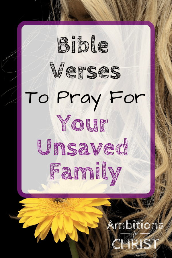 Bible Verses To Pray For Your Unsaved Family | Jesus, my