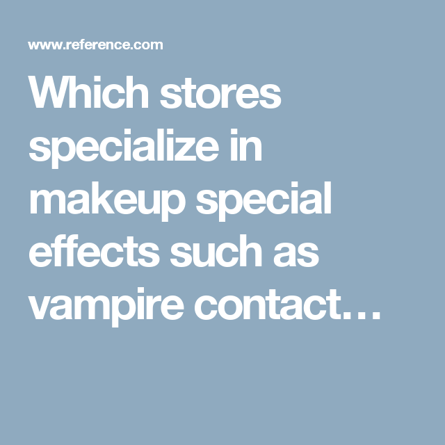 Which stores specialize in makeup special effects such as vampire contact…