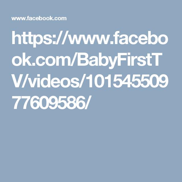 https://www.facebook.com/BabyFirstTV/videos/10154550977609586/