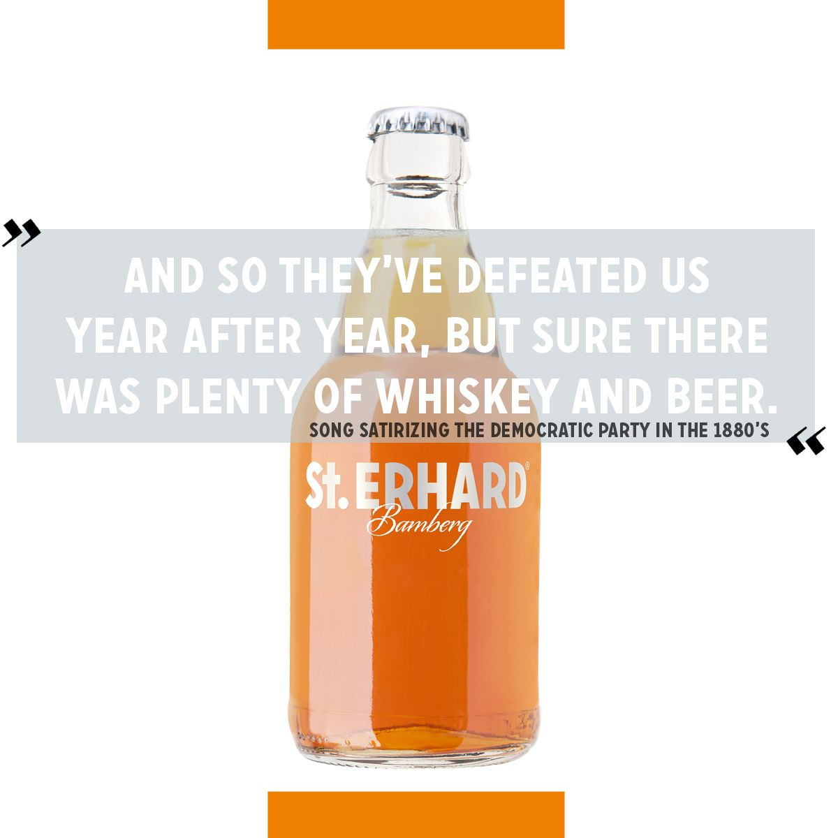 """Beer Quote of the Day: """"And so they've defeated us year after year, but sure there was plenty of whiskey and beer."""" - Song satirizing the Democratic Party in the 1880's"""