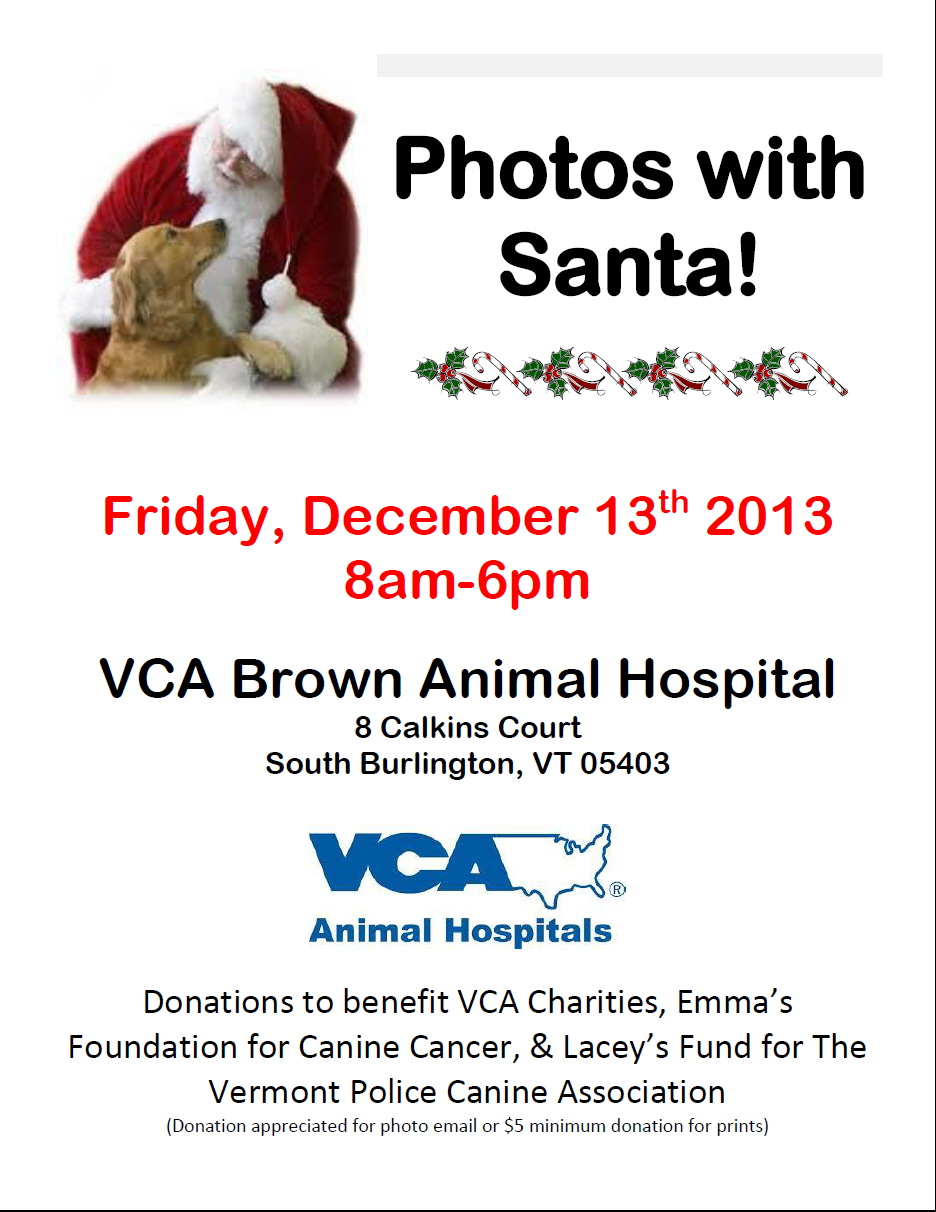 #Vermont, visit #VCA Brown Animal Hospital with your pet on 12/13 to have photos with Santa and contribute to a great cause! Donations at this fun event will benefit VCA #Charities, Emma's Foundation for Canine Cancer and Lacey's Fund for The Vermont Police Canine Association. See you there!