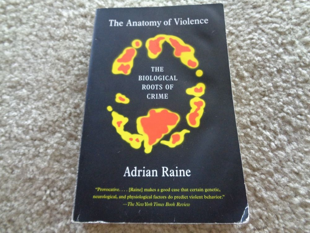 The Anatomy of Violence The Biological Roots of Crime by Adrian ...