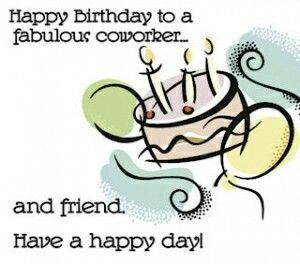 Coworker Bday Happy Birthday Graphics Pinterest Happy Birthday Wishes For A Coworker