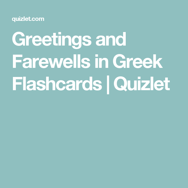 Greetings and farewells in greek flashcards quizlet greetings and farewells in greek flashcards quizlet m4hsunfo
