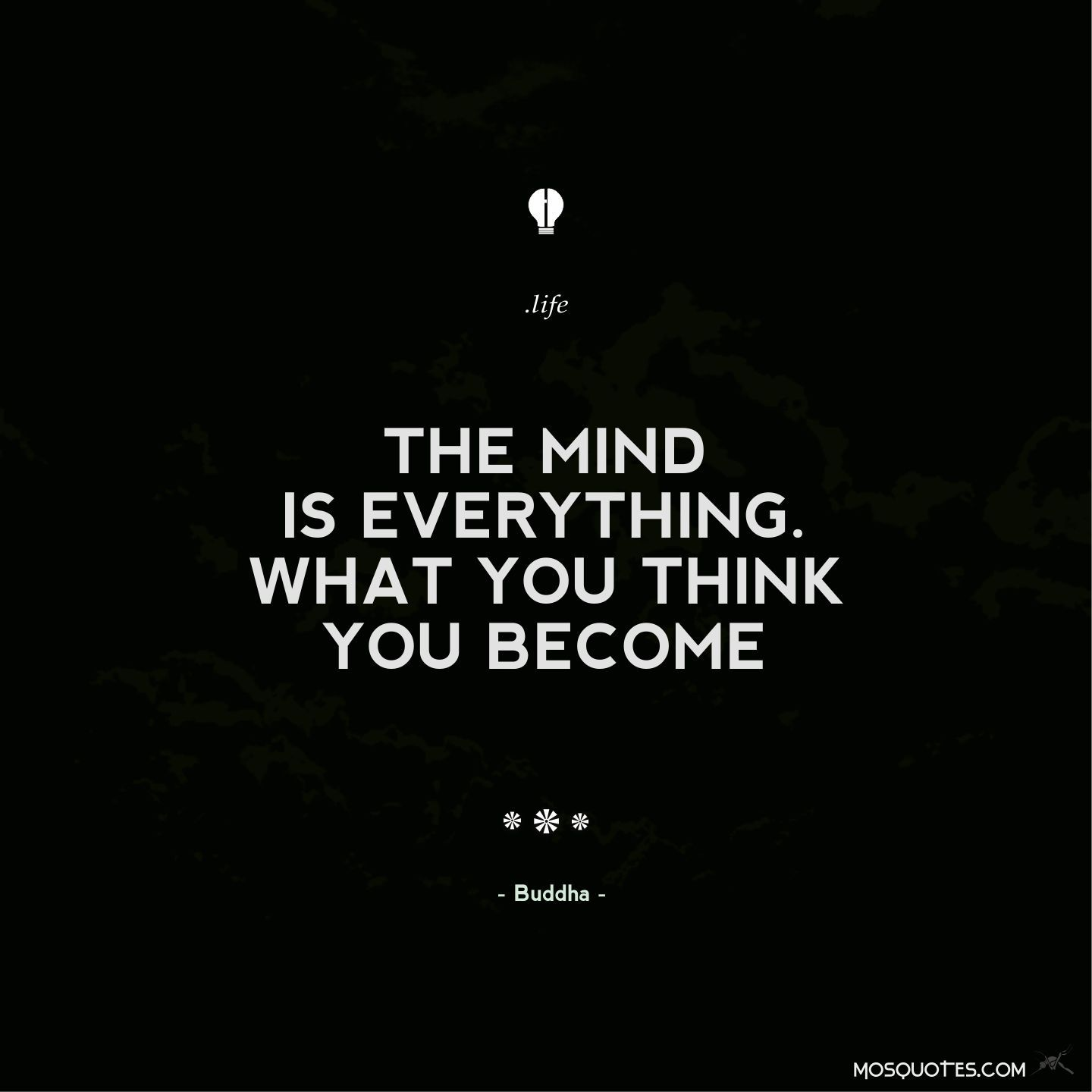 Life Inspirational Quotes The Mind Is Everything What You Think You