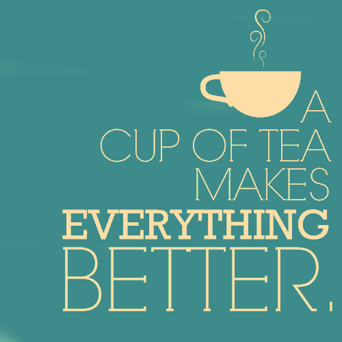 It's true. Coffee works most of the time too, but tea ALL the time.
