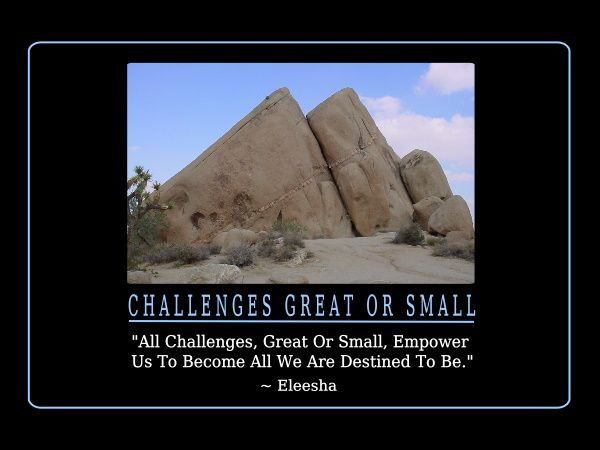 Be courageous enough to face challenges in life -- whether big or small, as they will mold and empower us to become the person we are destined to be. MmMGlawBlog.com