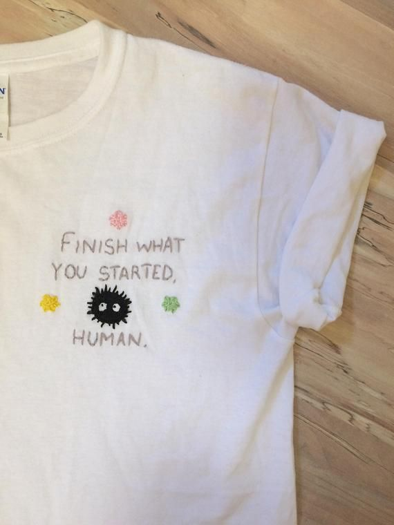Embroidered Shirt Design – Finish What You Started, Human Quote Tee – Studio Ghibli Spirited Away – Susuwatari/Soot Sprite
