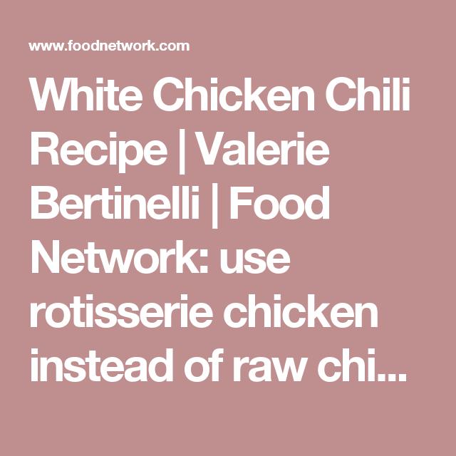 White chicken chili receta white chicken chili recipe valerie bertinelli food network use rotisserie chicken instead of forumfinder Gallery