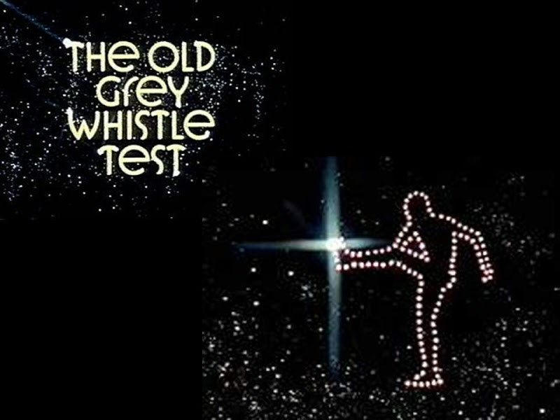 THE OLD GREY WHISTLE TEST*